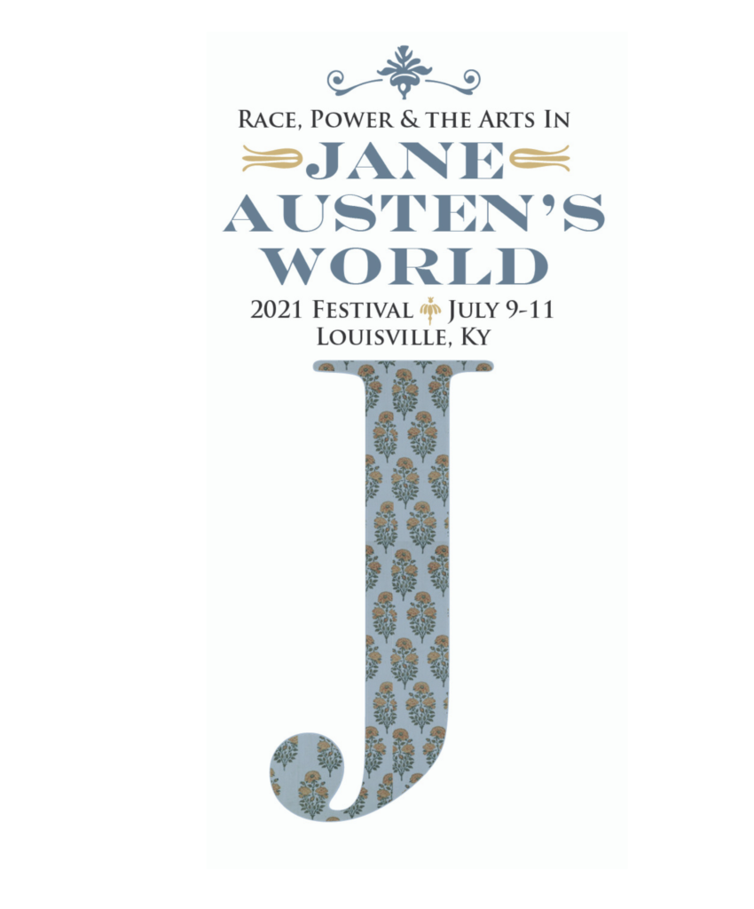 A blue and yellow J with a pattern sits below the words Race Power & The Arts in Jane Austen's World 2021 Festival July 9 - 11 Louisville KY surrounded by gold decorative elements